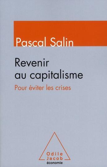 Couverture du livre « Revenir au capitalisme pour éviter les crises » de Pascal Salin aux éditions Odile Jacob