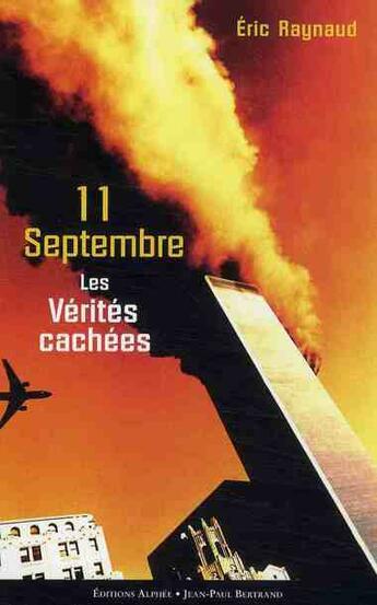 Couverture du livre « 11 septembre ; les vérités cachées » de Eric Raynaud aux éditions Alphee.jean-paul Bertrand
