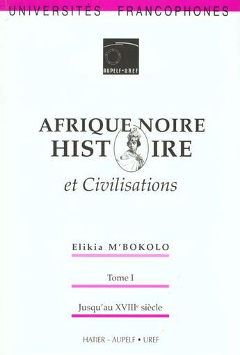 Couverture du livre « Afrique Noire - Histoire Et Civilisations - T.1 : Jusqu'Au 18eme S. » de Elikia M'Bokolo aux éditions Hatier