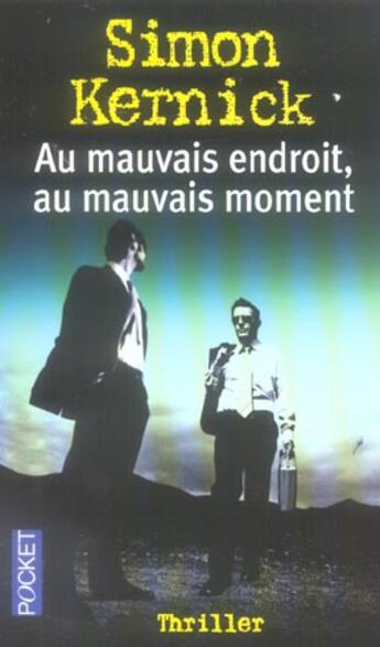 Couverture du livre « Au Mauvais Endroit, Au Mauvais Moment » de Simon Kernick aux éditions Pocket