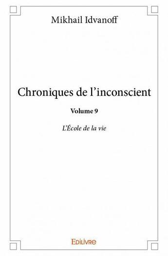 Couverture du livre « Chroniques de l'inconscient t.9 » de Mikhail Idvanoff aux éditions Edilivre-aparis