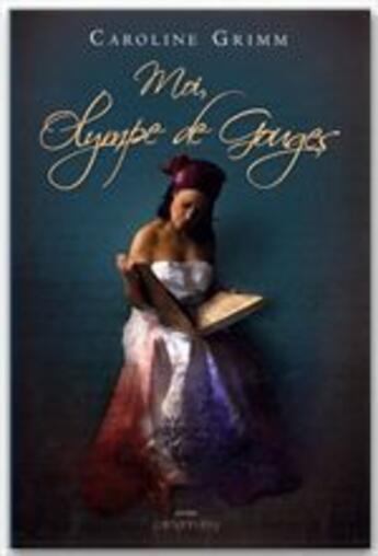 Couverture du livre « Moi, Olympe de Gouges » de Caroline Grimm aux éditions Calmann-levy