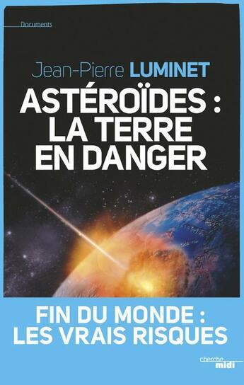 Couverture du livre « Astéroïdes : la Terre en danger » de Jean-Pierre Luminet aux éditions Cherche Midi