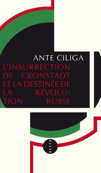 Couverture du livre « Insurrection de Cronstadt et la destinée de la révolution russe » de Ante Ciliga aux éditions Editions Allia