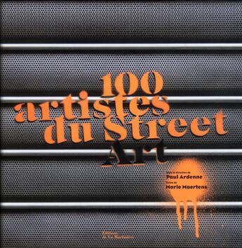 Couverture du livre « 100 artistes de street art » de Paul Ardenne et Marle Maertens aux éditions La Martiniere