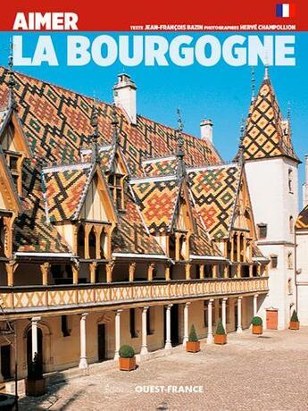 Couverture du livre « Aimer la Bourgogne » de Herve Champollion et Jean-Francois Bazin aux éditions Ouest France
