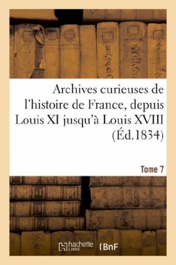 Couverture du livre « Archives curieuses de l'histoire de france, depuis louis xi jusqu'a louis xviii. tome 7,serie 2 » de  aux éditions Hachette Bnf