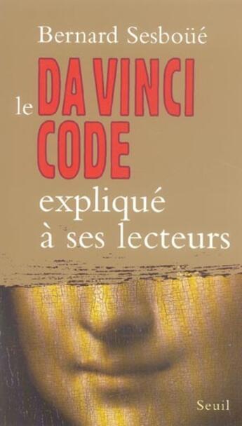 Couverture du livre « Da vinci code explique a ses lecteurs (le) » de Bernard Sesboue aux éditions Seuil