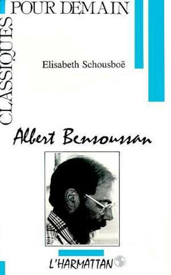 Couverture du livre « Albert Bensoussan » de Elisabeth Schousboe aux éditions L'harmattan