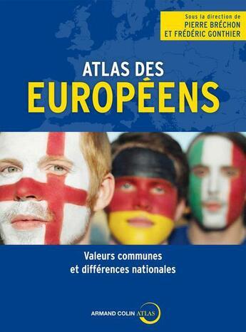Couverture du livre « Atlas des Européens ; valeurs communes et différences nationales » de Pierre Brechon et Frederic Gonthier aux éditions Armand Colin