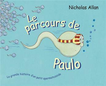 Couverture du livre « Le parcours de Paulo ; la grande histoire d'un petit spermatozoïde » de Nicholas Allan aux éditions Ecole Des Loisirs
