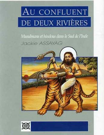 Couverture du livre « Au confluent de deux rivières ; musulmans et hindous dans le sud de l'Inde » de Jackie Assayag aux éditions Ecole Francaise Extreme Orient