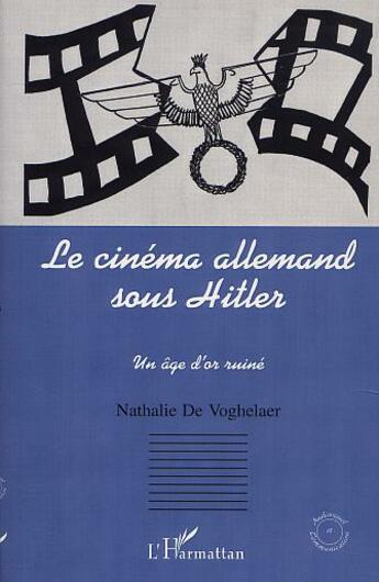 Couverture du livre « Cinema Allemand Sous Hitler(Le) Un Age D'Or Ruine » de De Voghelaer Nathali aux éditions L'harmattan