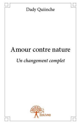 Couverture du livre « Amour contre nature ; un changement complet » de Dady Quiinche aux éditions Edilivre-aparis