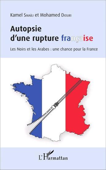 Couverture du livre « Autopsie d'une rupture française ; les Noirs et les Arabes : une chance pour la France » de Mohamed Diouri et Kamel Smaili aux éditions L'harmattan