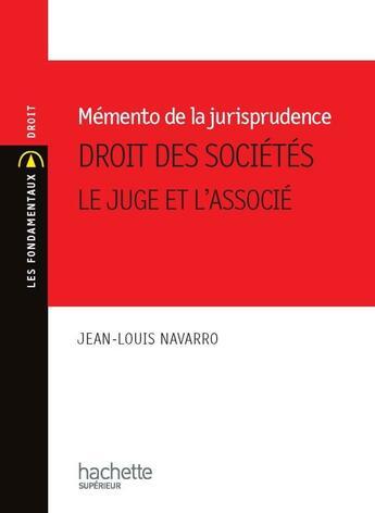 Couverture du livre « Mémento de jurisprudence ; droit des sociétés ; le juge et l'associé » de Jean-Louis Navarro aux éditions Hachette Education