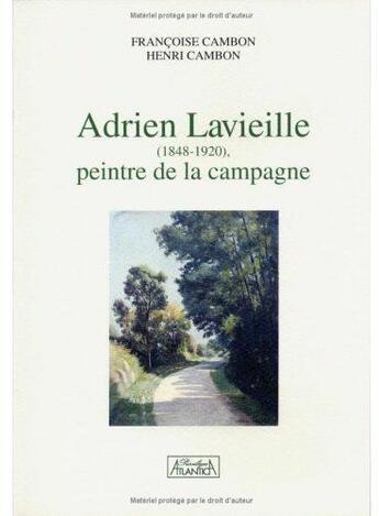 Couverture du livre « Adrien Lavieille (1848-1920) ; peintre de la campagne » de Francoise Cambon et Henri Cambon aux éditions Atlantica