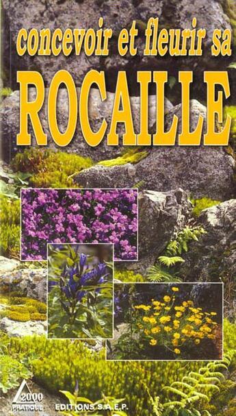 Couverture du livre « Concevoir ; fleurir sa rocaille » de Collectif aux éditions Saep
