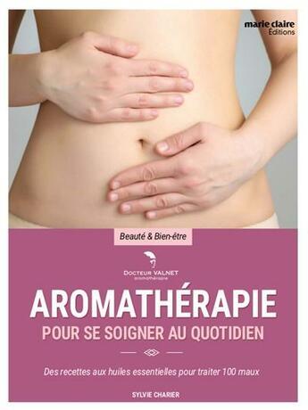 Couverture du livre « Aromathérapie pour se soigner au quotidien » de Sylvie Charier aux éditions Marie-claire