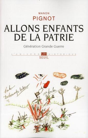 Couverture du livre « Allons enfants de la patrie ; génération grande guerre » de Manon Pignot aux éditions Seuil