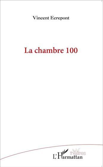 Couverture du livre « La chambre 100 » de Vincent Ecrepont aux éditions L'harmattan