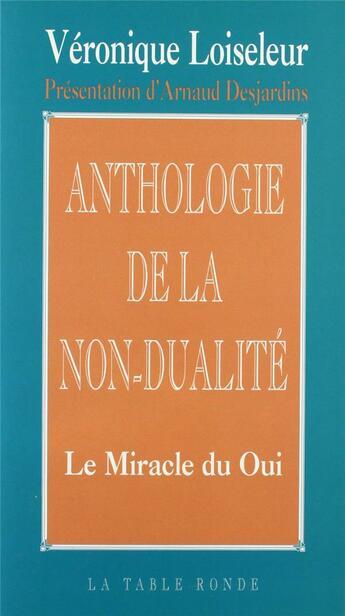 Couverture du livre « Anthologie de la non-dualité ; le miracle du Oui » de Veronique Loiseleur aux éditions Table Ronde
