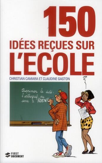 Couverture du livre « 150 idées reçues sur l'école » de Christian Camara et Claudine Gaston aux éditions First