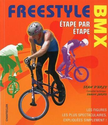 Couverture du livre « Freestyle Bmx Etape Par Etape » de Sean D Arcy aux éditions Chantecler