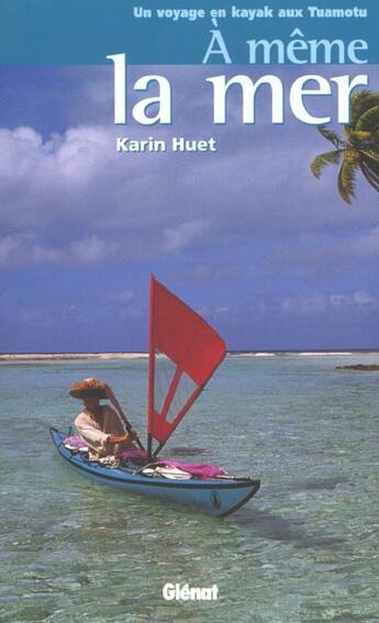 Couverture du livre « A meme la mer - un voyage en kayak aux tuamotu » de Karin Huet aux éditions Glenat