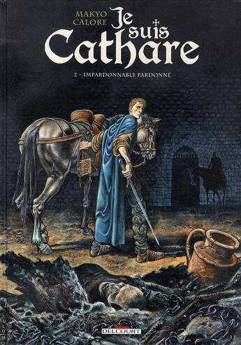 Couverture du livre « Je suis cathare T.2 ; impardonnable pardonné » de Makyo et Claudia Chec et Alessandro Calore aux éditions Delcourt
