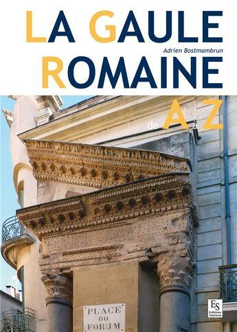 Couverture du livre « La Gaule romaine de A à Z » de Adrien Bostmambrun aux éditions Editions Sutton