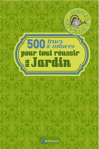 Couverture du livre « 500 trucs et astuces pour tout reussir au jardin » de Chavanne P aux éditions Artemis