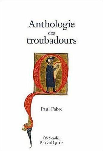 Couverture du livre « Anthologie des troubadours » de Paul Fabre aux éditions Paradigme