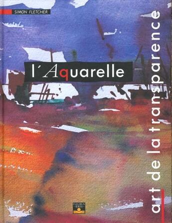 Couverture du livre « Aquarelle ; Art De La Transparence » de S Fletcher aux éditions Fleurus