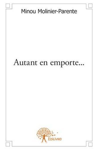 Couverture du livre « Autant en emporte... » de Minou Molinier-Parente aux éditions Edilivre-aparis