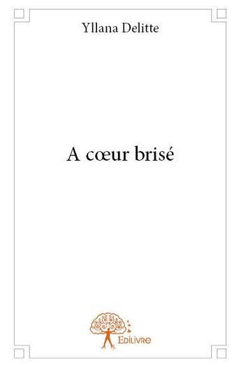 Couverture du livre « À coeur brisé » de Yllana Delitte aux éditions Edilivre-aparis