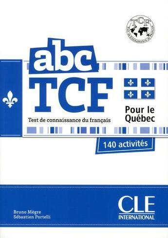 Couverture du livre « Abc Delf ; Abc Tcf ; Test De Connaissance Du Français ; Pour Le Québec » de Megre Bruno et Sebastien Portelli aux éditions Cle International