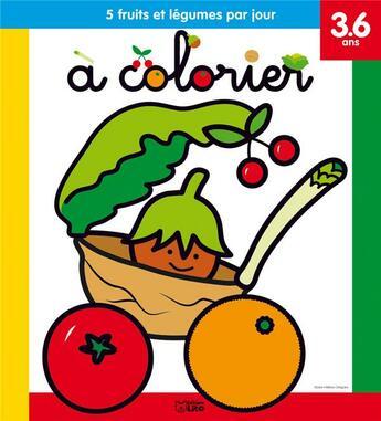 Couverture du livre « 5 fruits et légumes par jour à colorier ; 3/6 ans » de Collectif aux éditions Lito