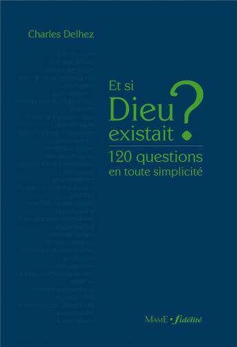 Couverture du livre « Et si Dieu existait ? 120 questions en toute simplicité » de Charles Delhez aux éditions Mame