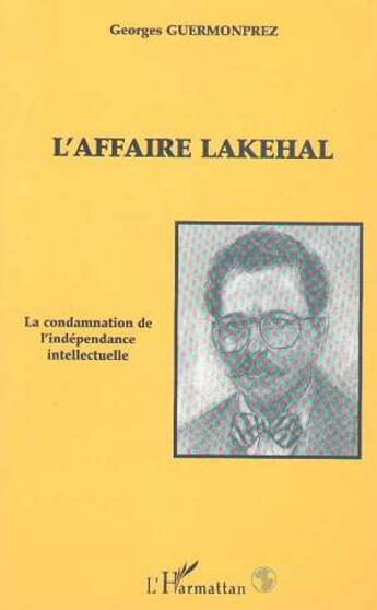 Couverture du livre « Affaire Lakehal La Condamnation De L'Independance Int » de Guermonprez Georges aux éditions L'harmattan