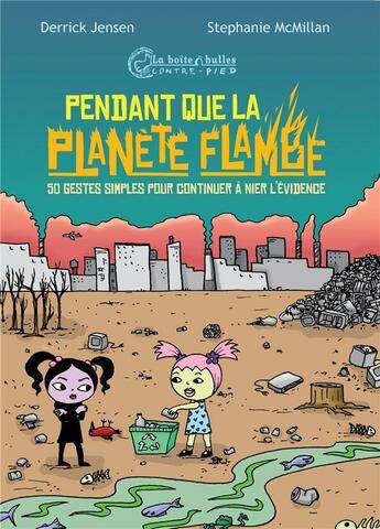 Couverture du livre « Tandis que la planète flambe » de Derrick Jensen et Stephanie Mcmillan aux éditions La Boite A Bulles