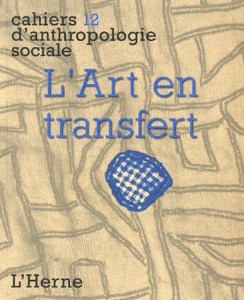 Couverture du livre « CAHIERS D'ANTHROPOLOGIE SOCIALE T.12 ; l'art en transfert » de Collectif aux éditions L'herne