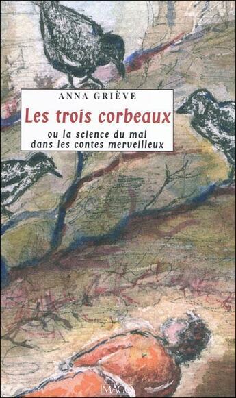 Couverture du livre « Les trois corbeaux ou la science du mal dans les contes merveilleux » de Anna Grieve aux éditions Imago