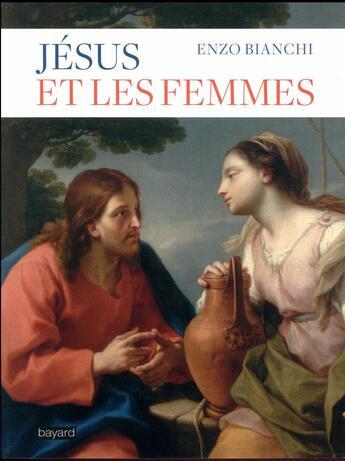 Couverture du livre « Jésus et les femmes » de Enzo Bianchi aux éditions Bayard