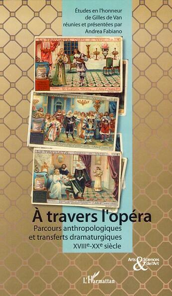 Couverture du livre « à travers l'opéra ; parcours anthropologiques et transferts dramaturgiques XVIII-XX siècles » de Andrea Fabiano aux éditions Harmattan