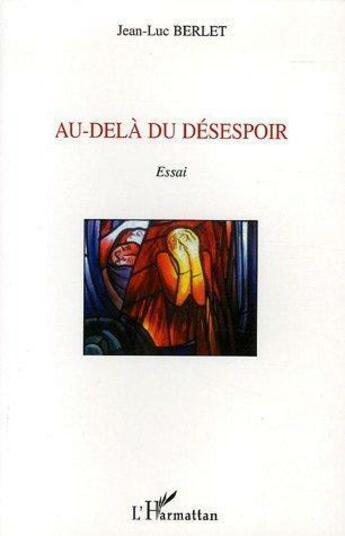 Couverture du livre « Au-Dela Du Desespoir » de Jean-Luc Berlet aux éditions L'harmattan