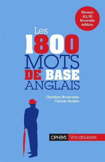 Couverture du livre « 1800 mots de base en anglais » de Claude Riviere et Christian Bouscaren aux éditions Ophrys