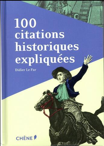 Couverture du livre « 100 citations historiques expliquées » de Didier Le Fur aux éditions Chene