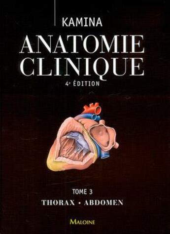 Couverture du livre « Anatomie clinique. tome 3: thorax, abdomen, 4e ed. » de Pierre Kamina aux éditions Maloine