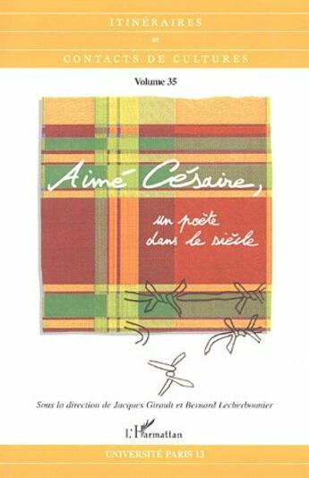 Couverture du livre « Aimé Césaire, un poète dans le siècle » de Jacques Girault et Bernard Lecherbonnier aux éditions L'harmattan